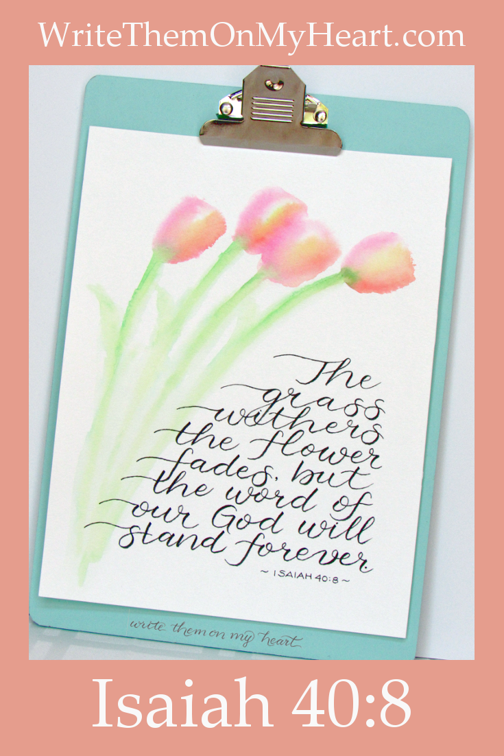 Printable - Isaiah 40:8 - The grass withers, the flower fades, but the Word of our God will stand forever.