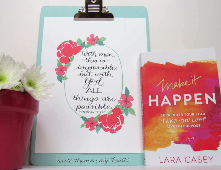 Keys to make it happen! I'm sharing what I learned from Lara Casey's book Make It Happen and Matthew 19:26. Surrender your fear and live life on purpose!