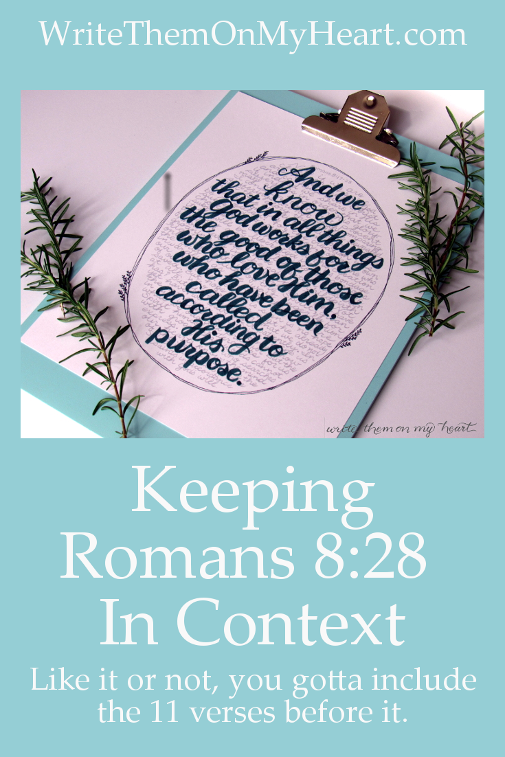 Romans 8:28 has to be kept in context to understand it. This print has the 11 verses before it in the background to always remind us of this.